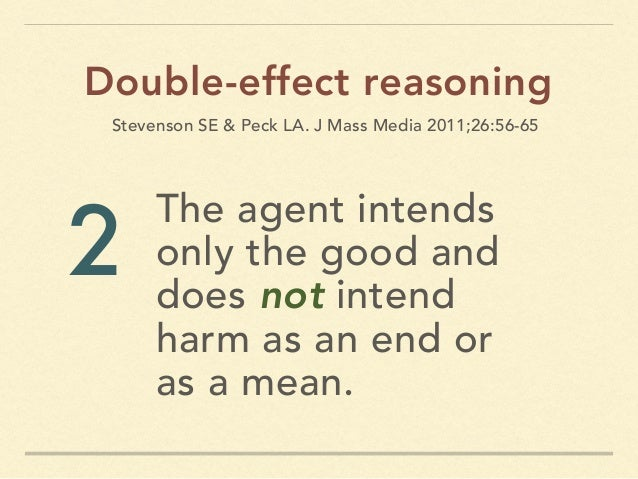 The agent intends only the good and does not intend harm as an end or as a mean. Double-effect reasoning 2 Stevenson SE & ...