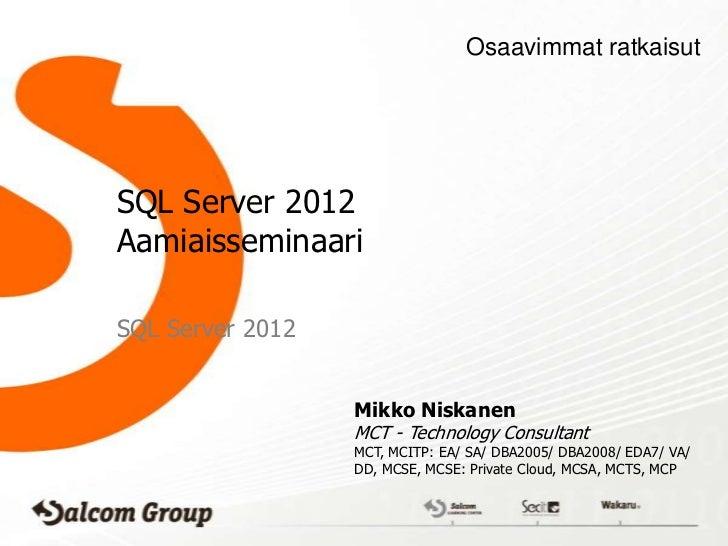 Osaavimmat ratkaisutSQL Server 2012AamiaisseminaariSQL Server 2012                  Mikko Niskanen                  MCT - ...