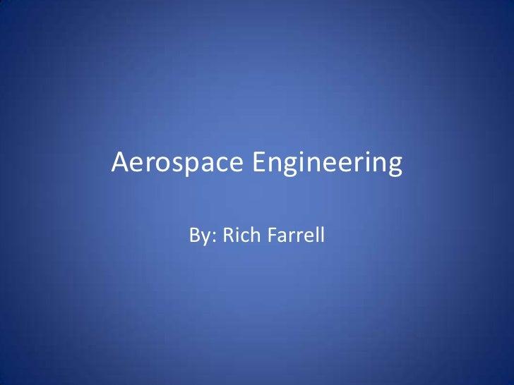 Aerospace Engineering<br />By: Rich Farrell<br />
