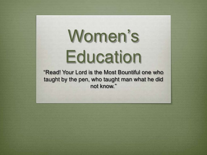"Women's Education<br />""Read! Your Lord is the Most Bountiful one who taught by the pen, who taught man what he did not kn..."