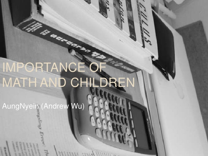 Importance of Math and Children<br />AungNyein (Andrew Wu)<br />
