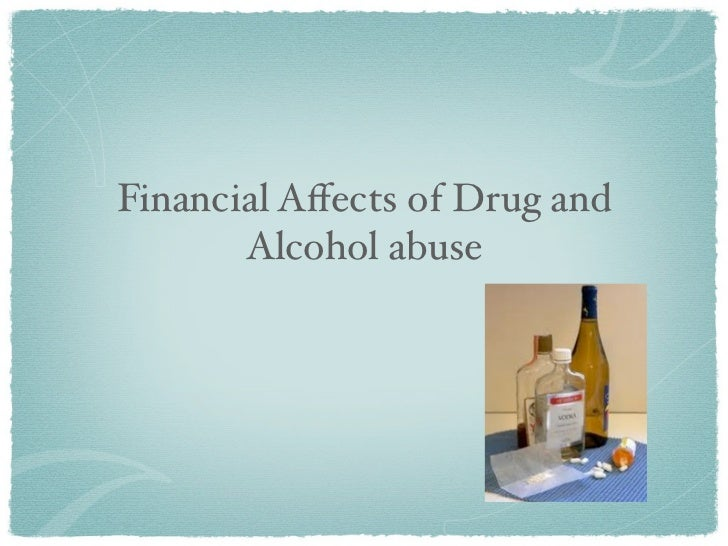 Financial Affects of Drug and       Alcohol abuse