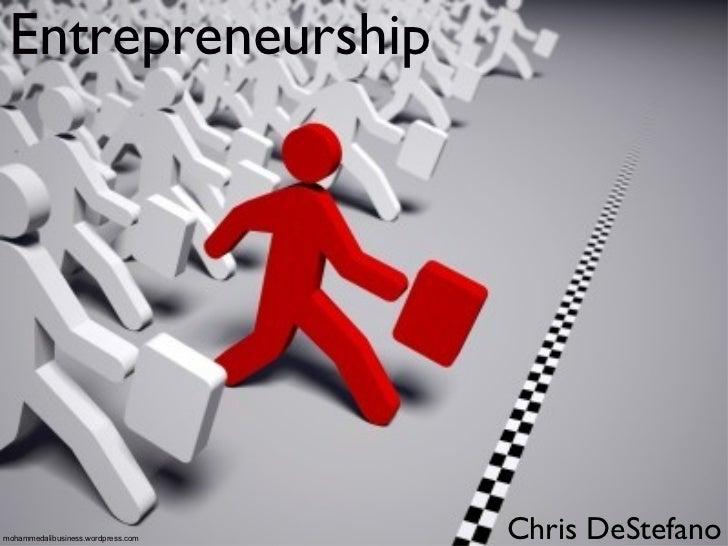 Entrepreneurship <ul><li>Chris DeStefano </li></ul>mohammedalibusiness.wordpress.com