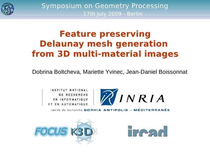 Symposium on Geometry Processing                    17th July 2009 - Berlin         Feature preserving   Delaunay mesh gen...