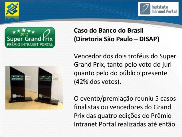 Caso do Banco do Brasil(Diretoria São Paulo – DISAP)Vencedor dos dois troféus do SuperGrand Prix, tanto pelo voto do júriq...