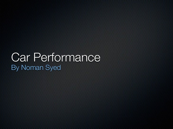 Car PerformanceBy Noman Syed