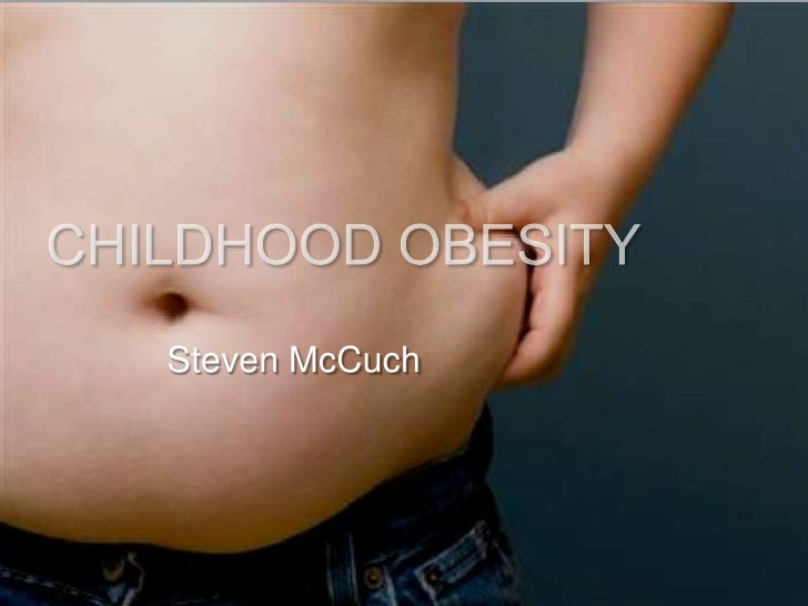 CHILDHOOD OBESITY<br />Steven McCuch<br />