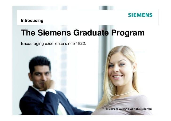 IntroducingThe Siemens Graduate ProgramEncouraging excellence since 1922.                                     © Siemens AG...