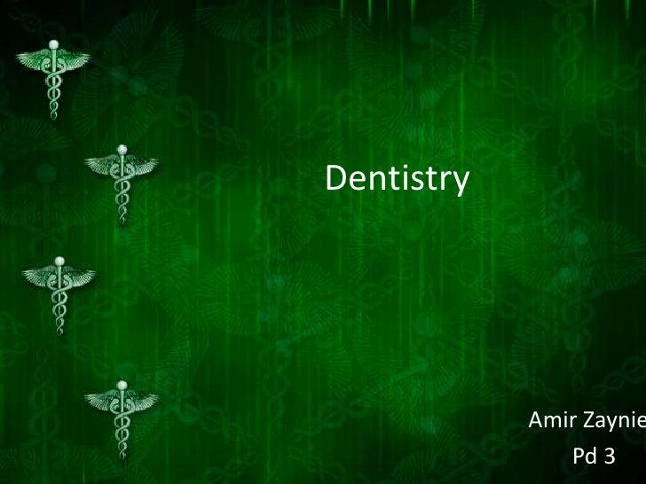 Dentistry<br />Amir Zayniev<br />Pd 3<br />
