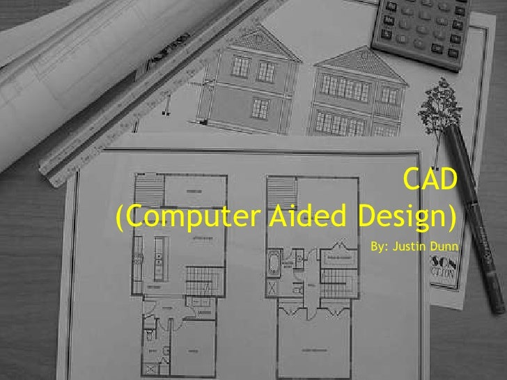 CAD(Computer Aided Design)<br />By: Justin Dunn<br />