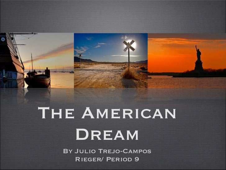 The American   Dream  By Julio Trejo-Campos     Rieger/ Period 9