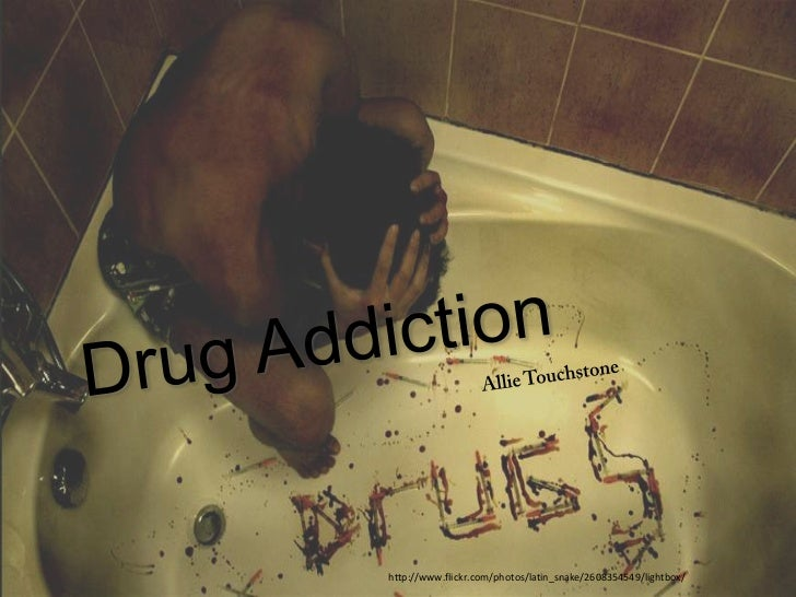 Drug Addiction<br />Allie Touchstone<br />http://www.flickr.com/photos/latin_snake/2608354549/lightbox/<br />