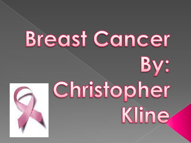 Breast CancerBy:Christopher Kline <br />