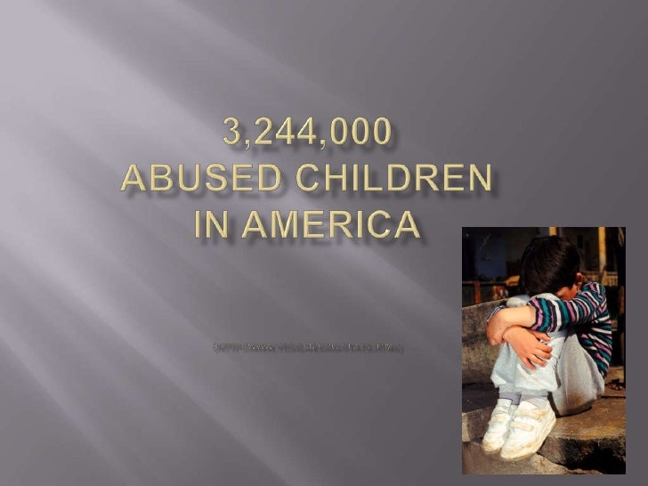 3,244,000Abused ChildrenIn America(http://www.yesican.org/stats.html)<br />