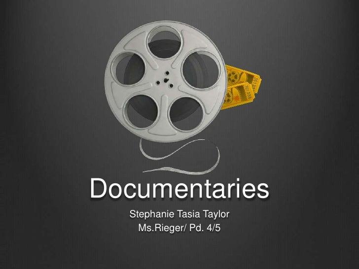 Documentaries      Stephanie Tasia Taylor     Ms. Rieger/ Pd. 4/5 Documentaries