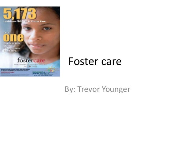 Foster care By: Trevor Younger