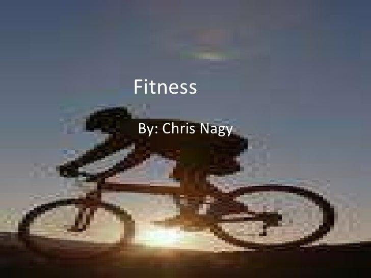 Fitness <br />By: Chris Nagy<br />