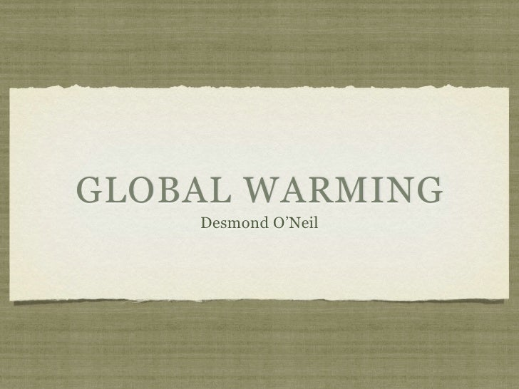 GLOBAL WARMING     Desmond O'Neil