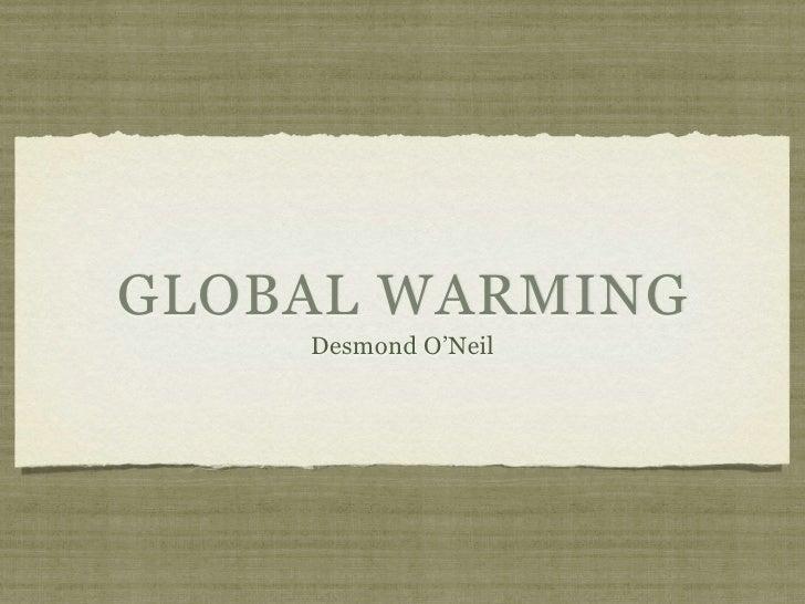 GLOBAL WARMING     Desmond O'Neil