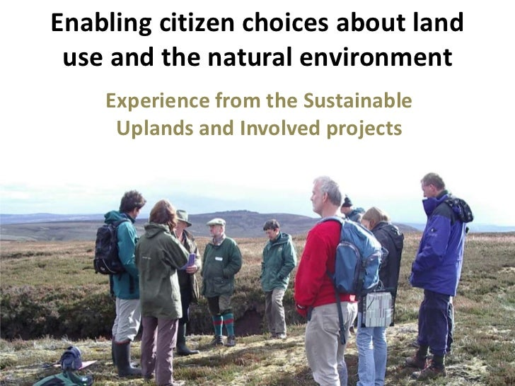 Enabling citizen choices about land use and the natural environment<br />Experience from the Sustainable Uplands and Invol...
