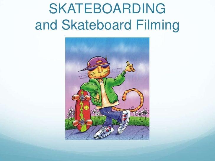 SKATEBOARDINGand Skateboard Filming<br />
