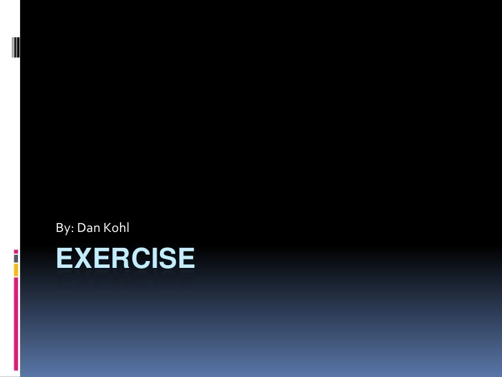 Exercise <br />By: Dan Kohl <br />