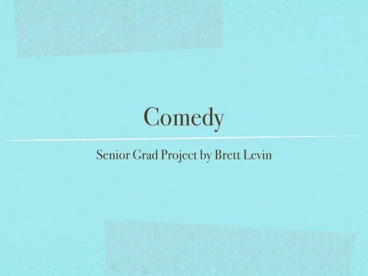 Comedy Senior Grad Project by Brett Levin