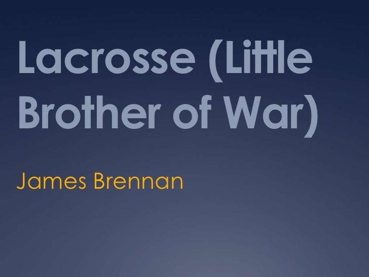 Lacrosse (Little Brother of War)<br />James Brennan<br />