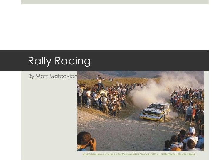 Rally Racing<br />By Matt Matcovich<br />http://chrisescars.com/wp-content/uploads/2010/03/Audi-4310101112249591600x1060-5...