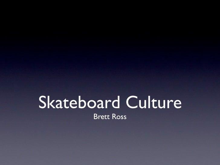 Skateboard Culture      Brett Ross