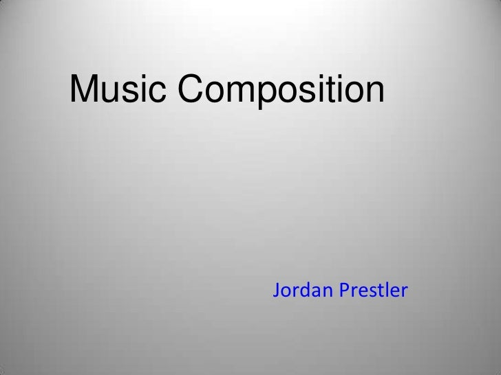 Music Composition<br />Jordan Prestler<br />