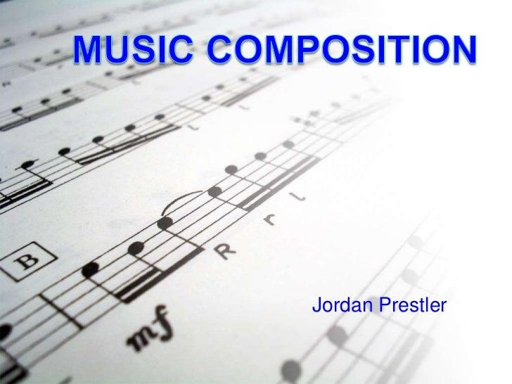 Music Composition<br />Jordan Prestler<br />