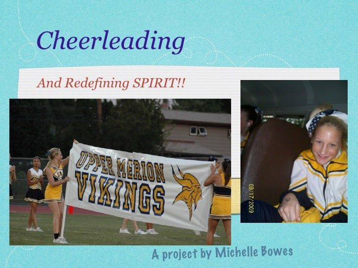 Cheerleading And Redefining SPIRIT!!                      A projec t by M ich el le B o wes