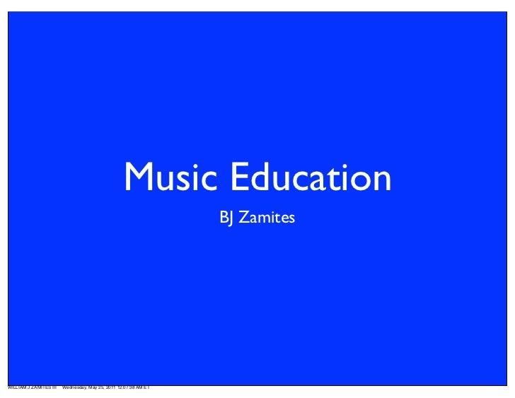 Music Education                                                                 BJ ZamitesWILLIAM J ZAMITES III   Wednesda...
