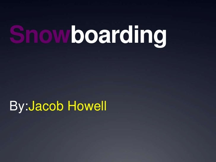 Snowboarding<br />By:Jacob Howell<br />