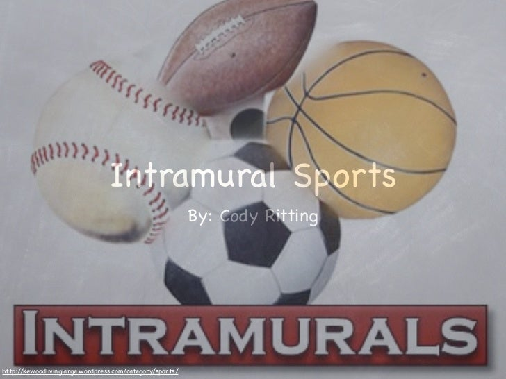 Intramural Sports                                                          By: Cody Rittinghttp://kewoodlivinglarge.wordpr...