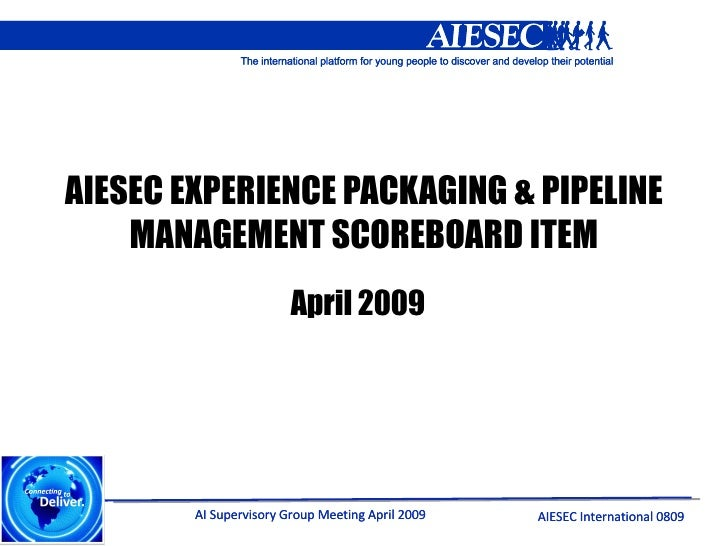 AIESEC EXPERIENCE PACKAGING & PIPELINE MANAGEMENT SCOREBOARD ITEM April 2009
