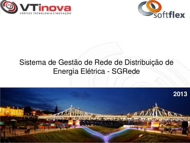 Sistema de Gestão de Rede de Distribuição de Energia Elétrica - SGRede 2013