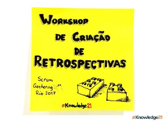 Scrum Gathering Rio 2017 - Workshop de criação de retrospectivas