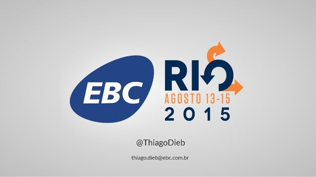É n16. ABUSTUIS-IE 2 O 1 5  @ThiagoDieb  thíago. d¡eb@ebc. com. br