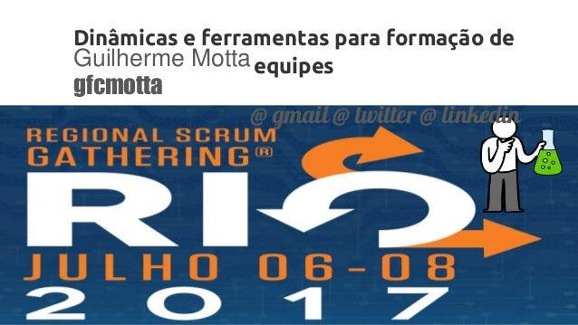 Dinâmicas e ferramentas para formação de equipesGuilherme Motta gfcmotta @ gmail @ twitter @ linkedin