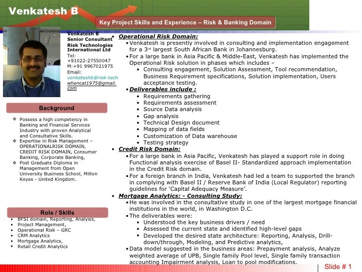 Venkatesh B Key Project Skills and Experience – Risk & Banking Domain <ul><li>Operational Risk Domain: </li></ul><ul><ul><...