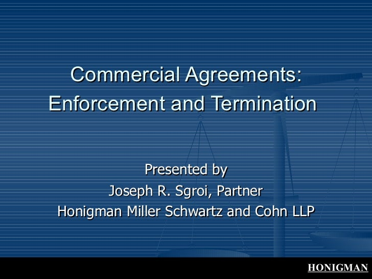 Commercial Agreements:Enforcement and Termination            Presented by      Joseph R. Sgroi, PartnerHonigman Miller Sch...