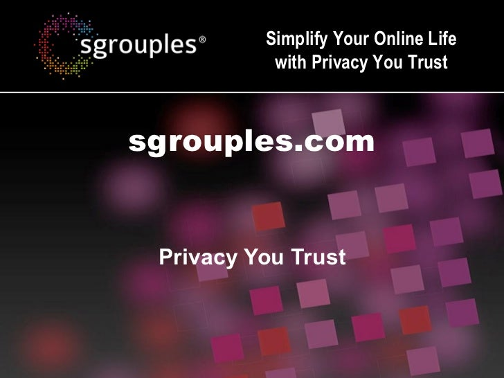 Simplify Your Online Life           with Privacy You Trustsgrouples.com Privacy You Trust
