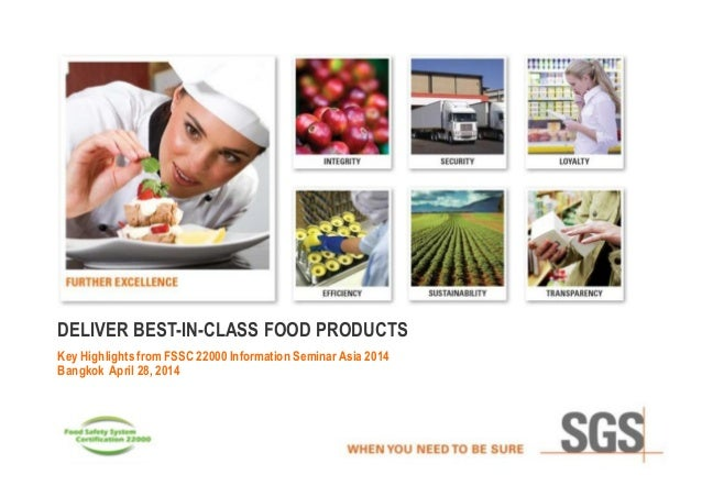 DELIVER BEST-IN-CLASS FOOD PRODUCTS Key Highlights from FSSC 22000 Information SeminarAsia 2014 Bangkok April 28, 2014