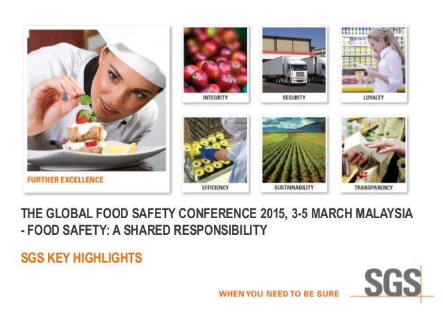 SGS KEY HIGHLIGHTS THE GLOBAL FOOD SAFETY CONFERENCE 2015, 3-5 MARCH MALAYSIA - FOOD SAFETY: A SHARED RESPONSIBILITY