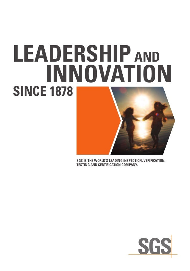 LEADERSHIPAND INNOVATION SINCE 1878 SGS IS THE WORLD'S LEADING INSPECTION, VERIFICATION, TESTING AND CERTIFICATION COMPANY.