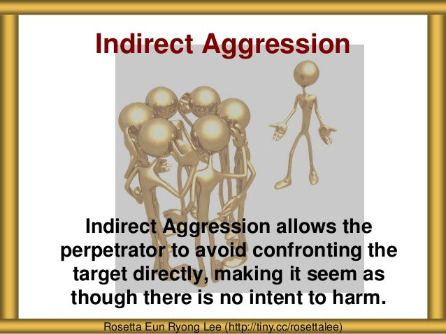 the development of an indirect aggression Psychology definition of direct aggression: aggressive behaviour towards a source of anger or frustration compare displaced aggression.