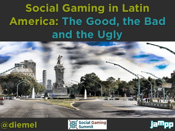 Social Gaming in Latin America: The Good, the Bad       and the Ugly@diemel
