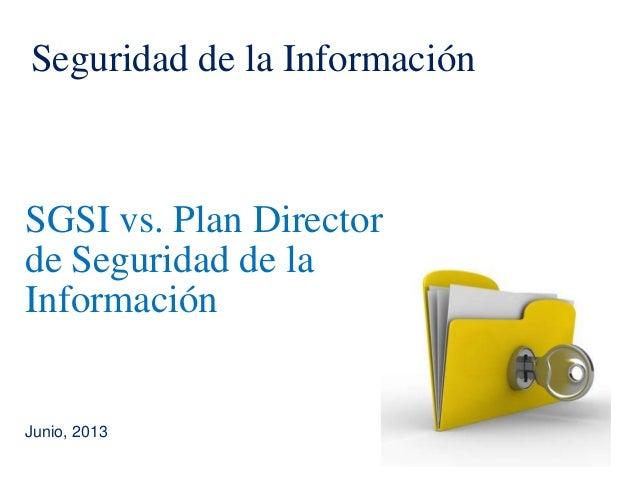 SGSI vs. Plan Directorde Seguridad de laInformaciónJunio, 2013Seguridad de la Información
